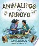Animalitos de arroyo/ Creek Critters
