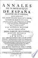 Annales de la monarquia de España despues de su perdida, que consagra a la catholica magestad del rey M. Pellicer de Ossau y Tover