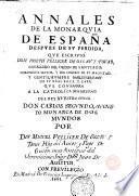 Annales de la monarquia de España después de su pérdida que escribió --- ... por Don Miguel Pellicer Ossau y Tovar, hijo del autor