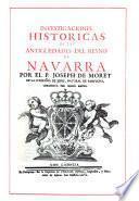Annales del reyno de Navarra: Investigaciones históricas de las antiguedades del reyno de Navarra