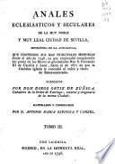 Annales eclesiasticos, y secvlares, de la ... civdad de Sevilla ... Desde el año de 1246 ... hasta el de 1671 ...