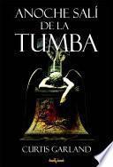 Anoche Sali de la Tumba