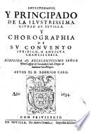 Antiguedades, y principado de ... Sevilla. Y chorographia de su convento juridico, o antigua chancilleria