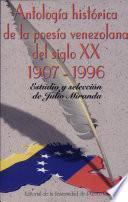 Antología histórica de la poesía venezolana del siglo XX, 1907-1996