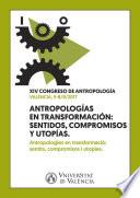 Antropologías en transformación: Sentidos, compromisos y Utopías