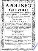 Apolineo Caduceo haze concordia entre las dos opuestas opiniones, una que aprueba las consultas de los medicos para la curacion de las graves enfermedades, otra que las reprueba