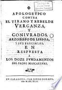 Apologetico contra el tirano y rebelde Verganza,y conjurados,Arzobispo de Lisboa,y sus parciales,en respuesta a los doze fundamentos del Padre Mascareñas