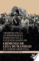 Aportes de la antropología forense en la investigación de crímenes de lesa humanidad en Timor Oriental