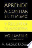 Aprende a Confiar en Ti Mismo y Recupera Tu Autoestima, Vol. 4