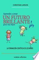 Aprende a Crear Un Futuro Brillante y Feliz para tus Hijos