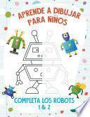 Aprende a Dibujar para Niños - Completa los Robots 1 & 2