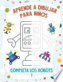 Aprende a Dibujar para Niños - Completa los Robots 1