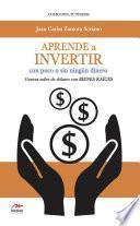Aprende a invertir, con poco o sin ningún dinero