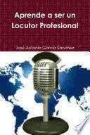 Aprende a ser un Locutor Profesional