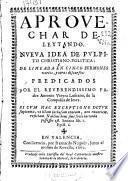 Aprouechar deleytando : nueva idea de pulpito christiano-politica delineada en cinco Sermones ... y otros discursos