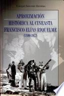Aproximación histórica al cineasta Francisco Elías Riquelme (1890-1977)