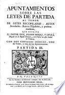 Apuntamientos sobre las leyes de Partida al tenor de leyes recopiladas, autos acordados, autores españoles, y practica moderna, que escrive el doctor Don Joseph Berni, y Català ...
