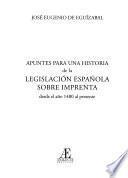 Apuntes para una historia de la legislación española sobre imprenta desde el año 1480 al presente