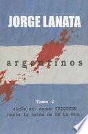 Argentinos: Siglo XX : desde Yrigoyen hasta la caída de De la Rúa