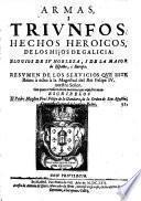 Armas i triumfos. Hechos heroicos de los hijos de Galicia. Elogios de su nobleza i de la maior de España i Europa. Resumen de los servicios que este Reino a echo a Felipe IV.