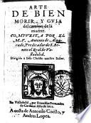 Arte de bien morir, y guia del camino de la muerte. Composta por el m.f. Antonio de Aluarado ..