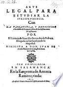 Arte legal para estudiar la jurisprudencia. Con la paratitba, y exposicion a los titulos de los quatro libros de las Instituciones de Justiniano