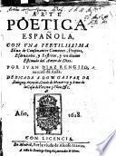 Arte poetica española, con vna fertilissima sylua de consonantes comunes, proprios, esdruxulos, y reflexos, y un diuino estimulo del amor de Dios