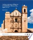 Artistas, mecenas y feligreses en Yanhuitlan, Mixteca Alta, Siglos XVI a XVII