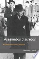 Asesinatos Discretos: Persiguiendo Nazis En La Argentina