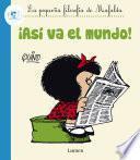¡Así va el mundo! (La pequeña filosofía de Mafalda)