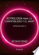 Astrologia Para La Compatibilidad y El Amor - Segunda Edicion