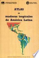 Atlas de maderas tropicales de America Latina