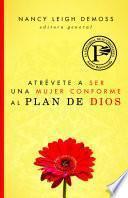 Atrevete A Ser una Mujer Conforme al Plan de Dios