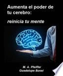Aumenta el poder de tu cerebro: reinicia tu mente