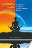 Autoayuda y yoga. Diálogo con el Maestro Eduardo Pimentel Vázquez