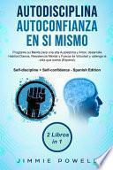 Autodisciplina + Autoconfianza En Sí Mismo: Programe Su Mente Para Una Alta Autoestima Y Amor, Desarrolle Hábitos Diarios, Resistencia Mental Y Fuerza
