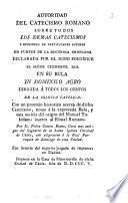 Autoridad del catecismo romano sobre todos los demas catecismos y opiniones de particulares autores en puntos de la doctrina cristiana declarada por el sumo pontífice el señor Clemente XIII en su bula in dominico agro dirigida á todos los obispos de la Iglesia Católica