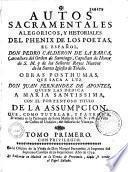 Autos sacramentales, alegoricos, y historiales del phenix de los poetas, el español, Don Pedro Calderon de la Barca,... Obras posthumas, que saca a luz Don Juan Fernandez de Apontes,...Tomo primero [ -tomo sexto]