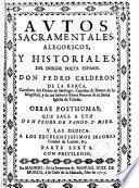 Autos sacramentales alegoricos y historiales. Obras posthumas, que saca a luz don Pedro de Pando y Mier