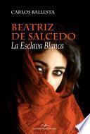 Beatriz de Salceco. La esclava blanca