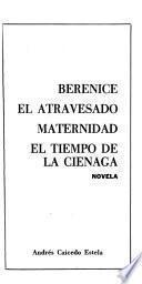 Berenice ; El atravesado ; Maternidad ; El tiempo de la ciénaga