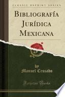 Bibliografía Jurídica Mexicana (Classic Reprint)