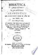 Biblioteca nueva de los escritores aragoneses que florecieron desde el año de 1500 hasta [1802], 2