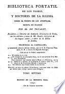 Biblioteca portatil de los Padres y Doctores de la Iglesia desde el tiempo de los Apóstoles escrita en francés por --- con adiciones y notas de Mr. Rondet