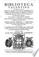 Biblioteca Valentina compuesta por J. Rodriguez, por su muerte interrumpida su impression ... Continuada y aumentada ... Juntase la Continuacion ... hecha por ... Ignacio Savalls. Copious MS. notes [by F. Pascatius Chiva].