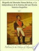 Biografia del libertador Simon BolÕvar, o La independencia de la America del sud, Resena historico-biografica
