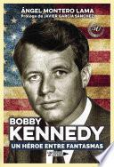 Bobby Kennedy. Un héroe entre fantasmas
