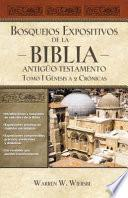 Bosquejos Expositivos de la Biblia, Tomo I: Génesis - 2 Crónicas