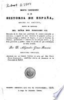 Breve compendio de la historia de España, desde su origen, hasta el reinado del Señor Don Fernando VII