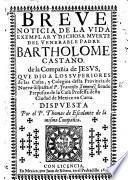 Breve noticia de la vida ... y ... muerte del venerable padre B. Castaño ... Dispuesta por el P. T. de Escalante, etc